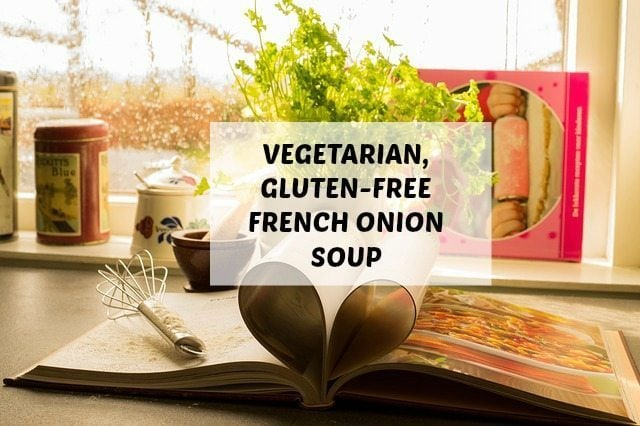 Vegetarian, Gluten-Free French Onion Soup