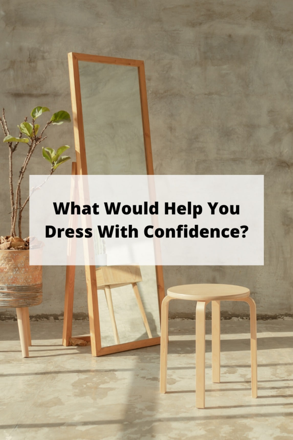 What Would Help You Dress With Confidence?
