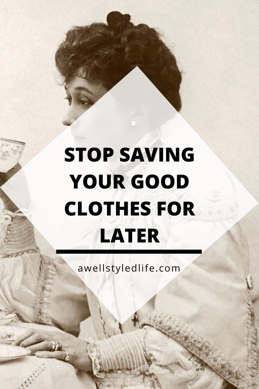 stop saving you good clothes